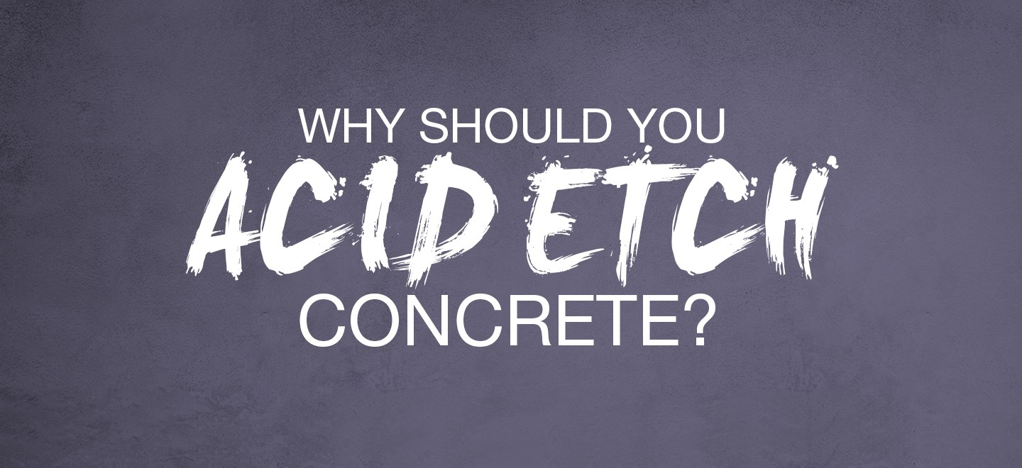 Why should you acid etch concrete?
